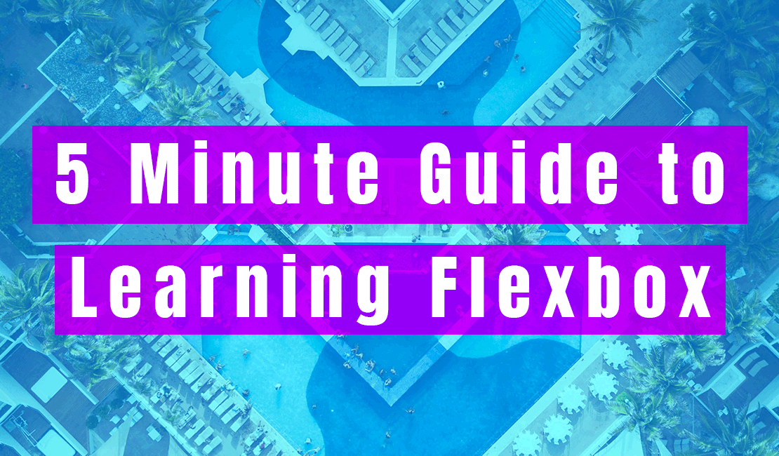 5 Minute Guide to Learning Flexbox (Why You Should Stop Using Floats)